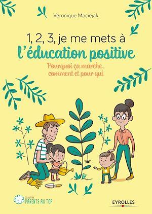 Téléchargez le livre :  1,2,3... Je me mets à l'éducation positive !