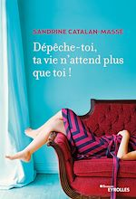 Download this eBook Dépêche-toi, ta vie n'attend plus que toi !