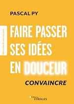 Download this eBook Faire passer ses idées en douceur