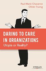 Download this eBook Daring to Care in organizations: Utopia or Reality?
