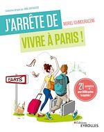 Download this eBook J'arrête de vivre à Paris !