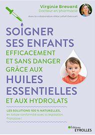 Téléchargez le livre :  Soigner ses enfants efficacement et sans danger grâce aux huiles essentielles et aux hydrolats