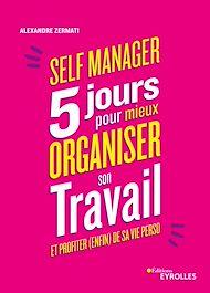 Téléchargez le livre :  Self-manager : 5 jours pour mieux organiser son travail et profiter (enfin) de sa vie perso