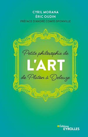 Téléchargez le livre :  Petite philosophie de l'Art, de Platon à Deleuze
