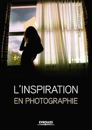 Téléchargez le livre :  L'inspiration en photographie
