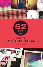 Téléchargez le livre :  Photo expérimentale - 52 défis