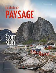 Téléchargez le livre :  La photo de paysage par Scott Kelby