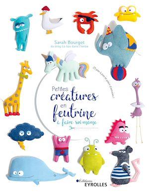 Téléchargez le livre :  Petites créatures en feutrine à faire soi-même