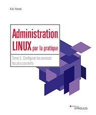 Téléchargez le livre :  Administration Linux par la pratique - Tome 2
