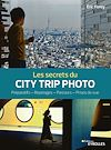 Télécharger le livre :  Les secrets du city trip photo