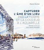 Download this eBook Capturer l'âme d'un lieu par la forme et la couleur à l'aquarelle