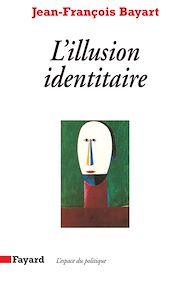Téléchargez le livre :  L'Illusion identitaire