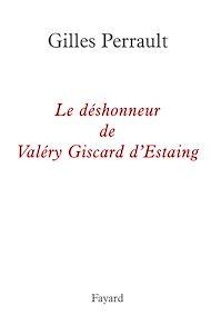 Téléchargez le livre :  Le déshonneur de Valéry Giscard d'Estaing