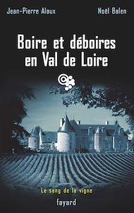 Téléchargez le livre :  Boire et déboires en Val de Loire
