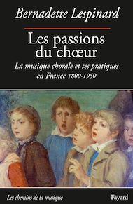 Téléchargez le livre :  Les passions du choeur 1800-1950