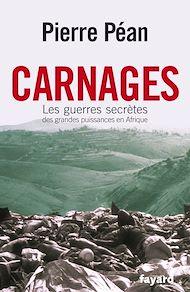 Téléchargez le livre :  Carnages. Les guerres secrètes des grandes puissances en Afrique