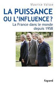 Téléchargez le livre :  La puissance ou l'influence ? La France dans le monde depuis 1958