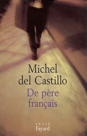 De père français | Del Castillo, Michel (1933-....). Auteur