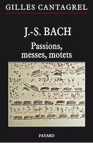 Téléchargez le livre :  J.-S. Bach : Passions, messes, motets