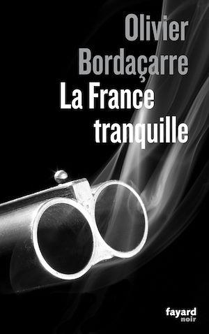 La France tranquille | Bordaçarre, Olivier. Auteur