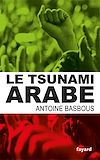 Le tsunami arabe | Basbous, Antoine