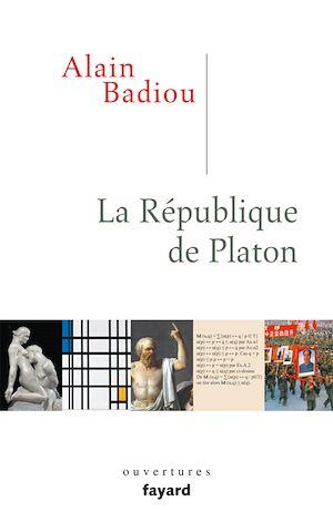 La République de Platon | Badiou, Alain (1937-....). Auteur