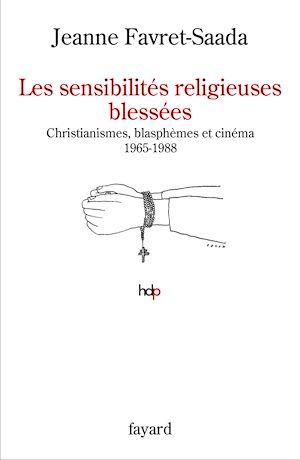 Les sensibilités religieuses blessées, CHRISTIANISMES, BLASPHÈMES ET CINÉMA. 1965-1988