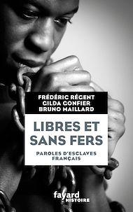 Téléchargez le livre :  Libres et sans fers. Paroles d'esclaves