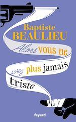 Download this eBook Alors vous ne serez plus jamais triste