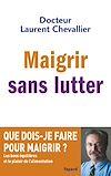 Maigrir sans lutter   Chevallier, Laurent