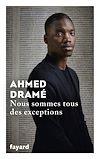 Nous sommes tous des exceptions   Dramé, Ahmed