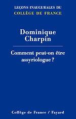 Télécharger cet ebook : Comment peut-on être assyriologue ?