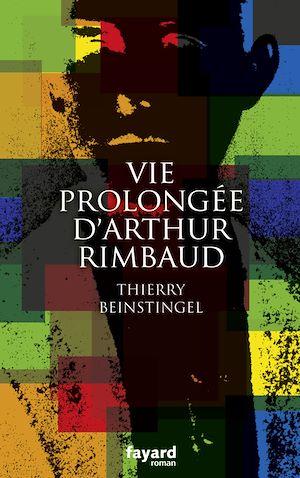 Vie prolongée d'Arthur Rimbaud | Beinstingel, Thierry. Auteur