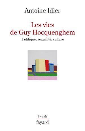 Les vies de Guy Hocquenghem | Idier, Antoine (1988-....). Auteur