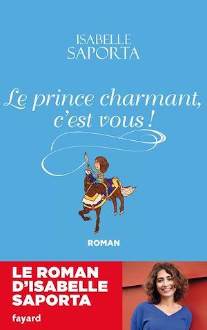 Le Prince charmant, c'est vous !   Saporta, Isabelle. Auteur