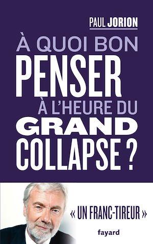 A quoi bon penser à l'heure du grand collapse ? : entretien avec Franck Cormerais et Jacques Athanase Gilbert