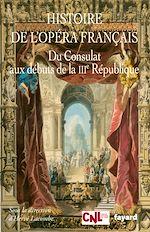 Download this eBook Histoire de l'opéra français. Du Consulat aux débuts de la IIIème République