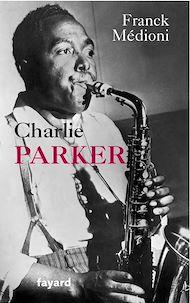 Téléchargez le livre :  Charlie Parker