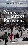 Télécharger le livre :  Nous autres Parisiens