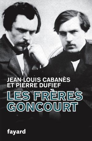 Les frères Goncourt : hommes de lettres