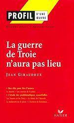 Téléchargez le livre :  Profil - Giraudoux (Jean) : La guerre de Troie n'aura pas lieu