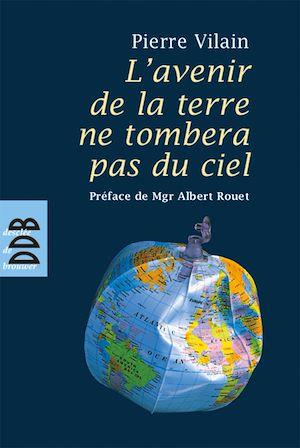 Téléchargez le livre :  L'avenir de la terre ne tombera pas du ciel