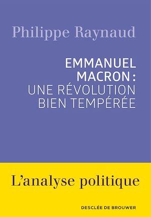 Téléchargez le livre :  Emmanuel Macron : une révolution bien tempérée