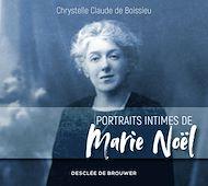 Téléchargez le livre :  Portraits intimes de Marie Noël
