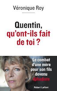 Téléchargez le livre :  Quentin, qu'ont-ils fait de toi ?