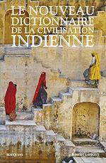 Download this eBook Le Nouveau Dictionnaire de la civilisation indienne - Édition intégrale