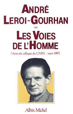 André Leroi-Gourhan ou les Voies de l'homme