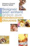 Télécharger le livre :  Soigner son enfant grâce aux médecines douces