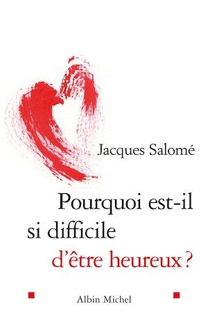Pourquoi est-il si difficile d'être heureux ? | Salomé, Jacques. Auteur