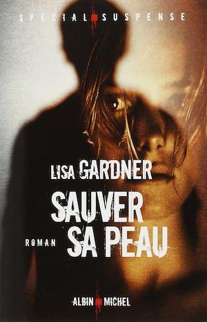 Sauver sa peau | Gardner, Lisa. Auteur